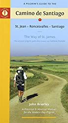 A Pilgrim's Guide to the Camino de Santiago: St. Jean, Roncesvalles, Santiago: The Way of St. James, the Ancient Pilgrim Path Also Known as Camino Frances