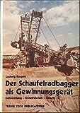 Der Schaufelradbagger als Gewinnungsgerät Entwicklung Konstruktion Einsatz (auch als englische Ausgabe vorrätig, Titel: The Bucket Wheel Excavator Development Design Application)
