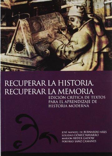 Descargar Libro Recuperar la Historia. Recuperar la Memoria. Edición crítica de textos para el aprendizaje de Historia Moderna de Varios Autores