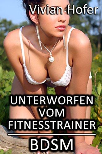 Unterworfen vom Fitnesstrainer [BDSM]
