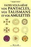 Faites vous-même vos pentacles, vos talismans et vos amulettes de Jacques Warin (12 février 2004) Broché - 12/02/2004