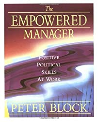 The Empowered Manager: Positive Political Skills at Work by Peter Block (1991-03-08)