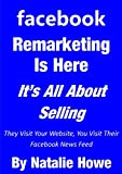 Facebook Remarketing Is Here: It's All About Selling (English Edition)