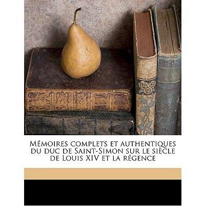 M Moires Complets Et Authentiques Du Duc de Saint-Simon Sur Le Si Cle de Louis XIV Et La R Gence Volume 6 (Paperback)(English / French) - Common