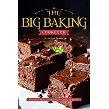 The Big Baking Cookbook: Recipes to Help You Become an Amazing Baker! (English Edition)