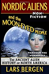Nordic Aliens and the Moon-Eyed People: Through the Wormhole: The Ancient Alien History of North America Paperback