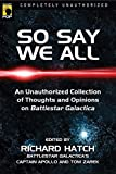 """So Say We All: Collected Thoughts and Opinions on """"Battlestar Galactica"""" (Smart Pop)"""