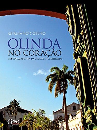 Olinda no coração: história afetiva da cidade-humanidade (Portuguese Edition) por Germano Coelho