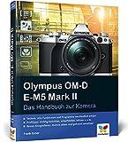 Olympus OM-D E-M5 Mark II: Das Handbuch zur Kamera. Der Praxisratgeber für den Einstieg mit vielen Profitipps. - Frank Exner