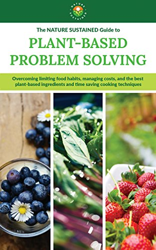 Plant-Based Problem Solving: Overcoming limiting food habits, managing costs, and the best plant-based ingredients and time-saving cooking techniques. ... Plant Based Living Book 2) (English Edition)
