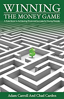 Winning The Money Game: A Rule Book to Achieving Financial Success for Young People (English Edition) par [Carroll, Adam, Carden, Chad]