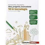 Idea, progetto, innovazione. 10 in tecnologia. Per le Scuole superiori