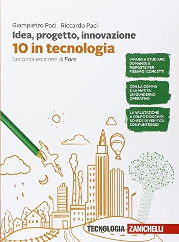 Idea, progetto, innovazione. 10 in tecnologia. Per la Scuola media