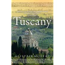 Tuscany: A History by Alistair Moffat (2011-06-01)