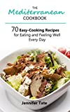 The Mediterranean Cookbook for Healthy Lifestyle: 70 Easy Recipes for Eating and Feeling Well Every Day, 7-Day Meal Plan