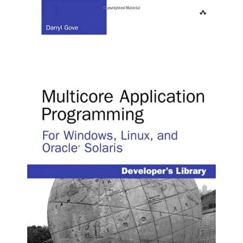 Multicore Application Programming: for Windows, Linux, and Oracle Solaris (Developer's Library) by Darryl Gove (2010-11-19)
