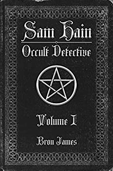 Sam Hain - Occult Detective: Volume 1 by [James, Bron]