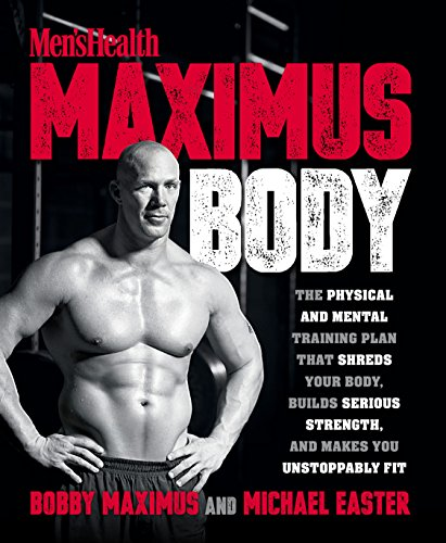 Men's Health Maximus Body: The Physical and Mental Training Plan That Shreds Your Body, Builds Serious Strength, and Makes You Unstoppably Fit por Bobby Maximus