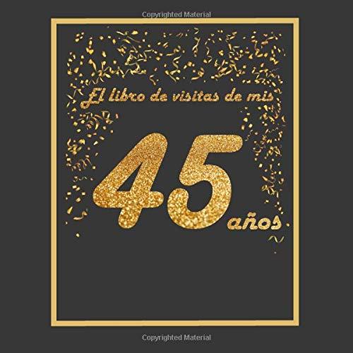 El libro de visitas de mis 45 años: libro para personalizar - 21x21cm - 75 páginas - idea de regalo o accesorio para un cumpleaños por Arturo Tigul