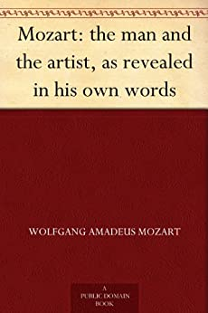 Mozart: the man and the artist, as revealed in his own words (English Edition) par [Mozart, Wolfgang Amadeus]
