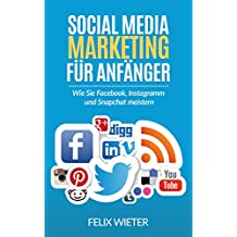 Social Media Marketing für Anfänger: Wie Sie Facebook, Instagramm und Snapchat meistern. (Social Media, Social Media Marketing, Marketing)