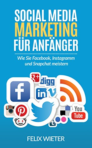 social-media-marketing-fur-anfanger-wie-sie-facebook-instagramm-und-snapchat-meistern-social-media-s