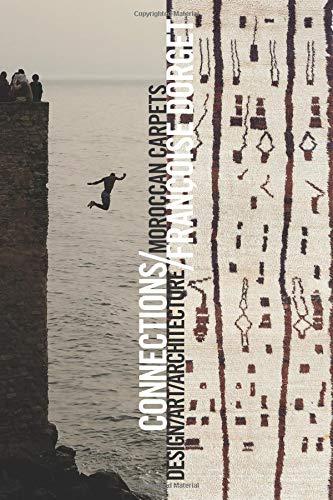 Connexions / Connections: Tapis Marocains / Moroccan Carpets: Design / Art / Architecture par Francoise Dorget