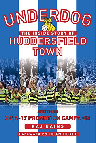 UNDERDOG : The Inside Story of  HUDDERSFIELD TOWN and their 2016-17 Promotion Campaign (English Edition) por Raj Baines