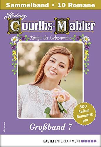 Hedwig Courths-Mahler Großband 7 - Sammelband: 10 Liebesromane in einem Sammelband