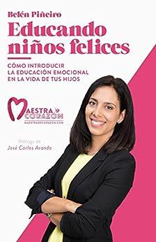 Educando niños felices: Cómo introducir la educación emocional en la vida de tus hijos (Spanish Edition)
