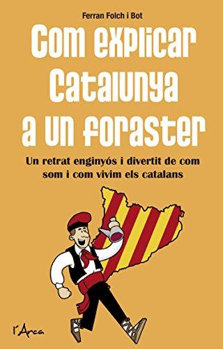 Com explicar Catalunya a un foraster: Un retrat enginyós i divertit de com som i com vivim els catalans (Catalan Edition) por Ferran Folch i Bot
