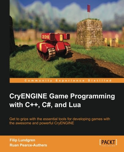 Cryengine Game Programming with C++, C#, and Lua por Carl-Filip Lundgren
