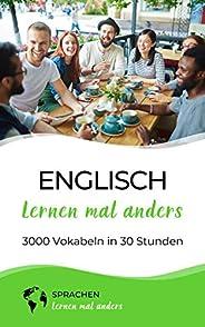 Englisch lernen mal anders - 3000 Vokabeln in 30 Stunden: Spielend einfach Vokabeln lernen mit einzigartigen M