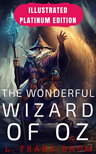 The Wonderful Wizard of Oz: Illustrated Platinum Edition (Classic Bestselling Fiction Books) (English Edition)