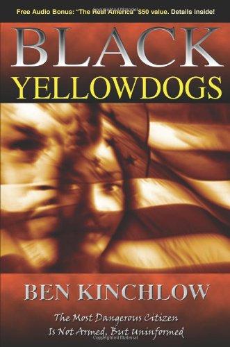 Black Yellowdogs: The Most Dangerous Citizen Is Not Armed, But Uninformed por Ben Kinchlow