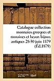Catalogue collection de monnaies grecques et romaines et de beaux bijoux antiques 28-30 juin 1879....