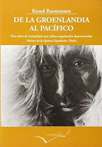 De La Groenlandia Al Pacífico. Dos Años De Intimidad Con Tribus Esquimales Desconocidas (LEER Y VIAJAR) por Knud Rasmussen