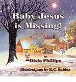 [ [ [ Baby Jesus Is Missing [ BABY JESUS IS MISSING ] By Phillips, Dixie ( Author )Oct-16-2009 Paperback