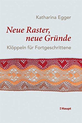 Neue Raster, neue Gründe: Klöppeln für Fortgeschrittene (Kunst Neue Spitze)