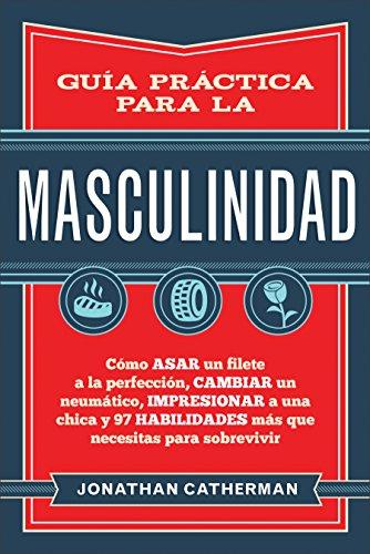 Guía práctica para la masculinidad: Cómo asar un filete a la ...