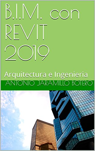 B.I.M. con REVIT 2019: Arquitectura e Ingenieria por Antonio Jaramillo Botero