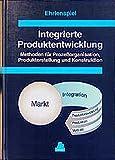 Integrierte Produktentwicklung: Methoden für Prozeßorganisation, Produkterstellung und Konstruktion