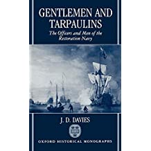 Gentlemen and Tarpaulins The Officers and Men of the Restoration Navy (Oxford Historical Monographs)