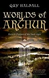 Worlds of Arthur: Facts and Fictions of the Dark Ages - Guy (Professor of History, Professor of History, University of York) Halsall