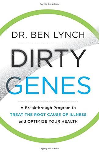 Dirty Genes: A Breakthrough Program to Treat the Root Cause of Illness and Optimize Your Health