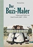 Der Buzi-Maler: Leben und Werk von Emil Kneiß (1867-1956)