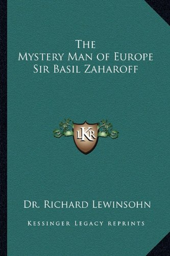 The Mystery Man of Europe Sir Basil Zaharoff