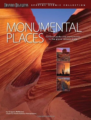 Monumental Places: National Parks and Monuments in the Grand Canyon State (Arizona Highways Special Scenic Collections)