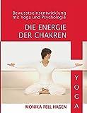 Die Energie der Chakren: Bewusstseinsentwicklung mit Yoga und Psychologie