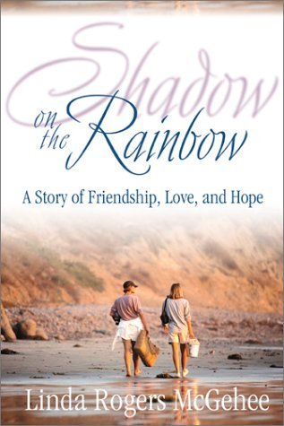 Shadow on the Rainbow: A Story of Friendship, Love, and Hope by Linda Rogers McGehee (2002-08-01)